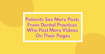 Patients See More Posts From Dental Practices Who Post More Videos On Their Pages