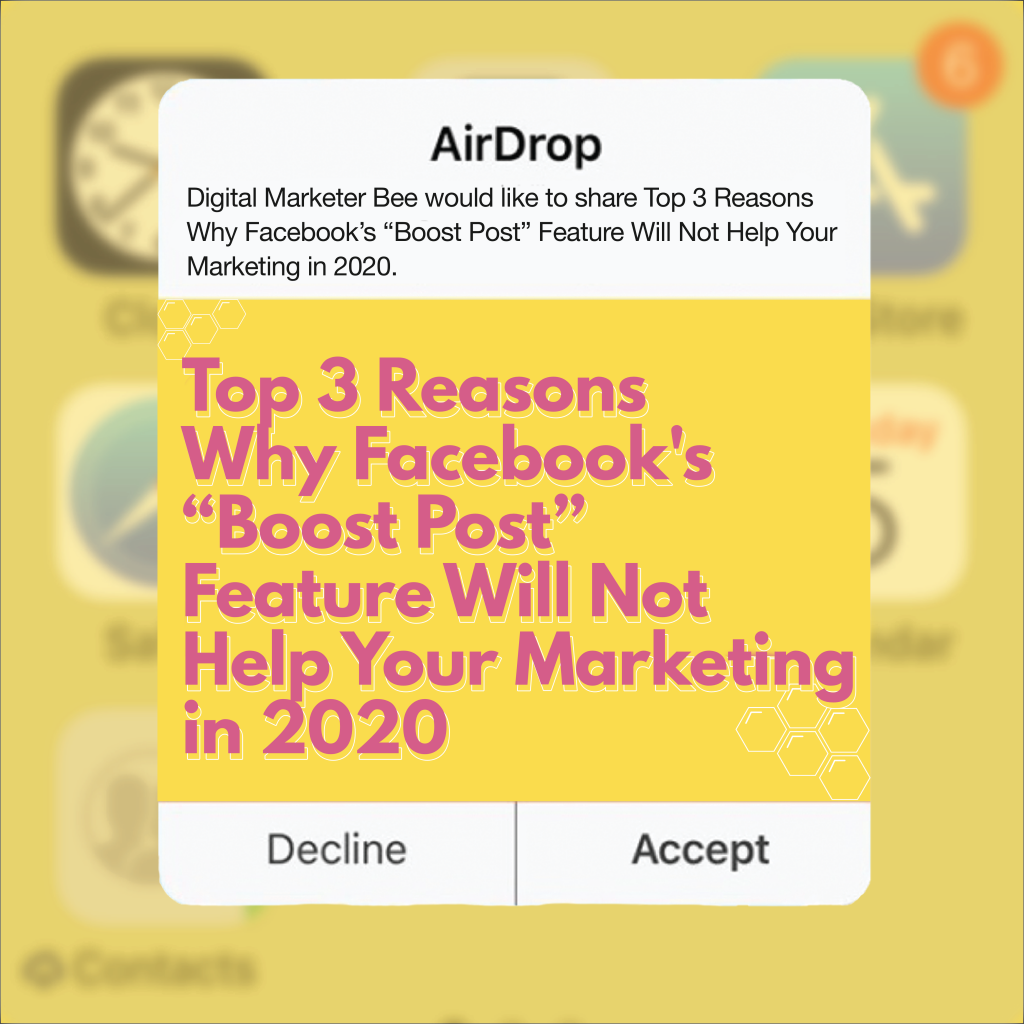 Top 3 Reasons Why Facebook's 'Boost Post' Feature Will Not Help Your Marketing in 2020