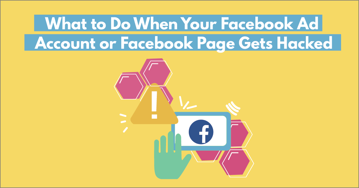 What to Do When Your Facebook Ad Account or Facebook Page Gets Hacked