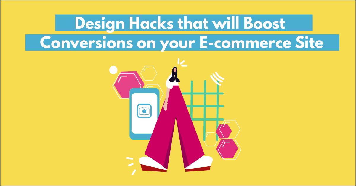 Design Hacks that will Boost Conversions on your eCommerce Site